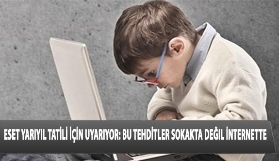 ESET Yarıyıl Tatili İçin Uyarıyor: Bu Tehditler Sokakta Değil İnternette!