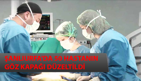Şanlıurfa'da 50 Hastanın Göz Kapağı Düzeltildi