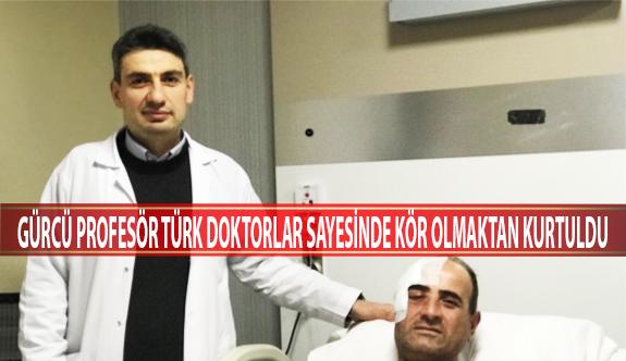Gürcü Profesör Türk Doktorlar Sayesinde Kör Olmaktan Kurtuldu