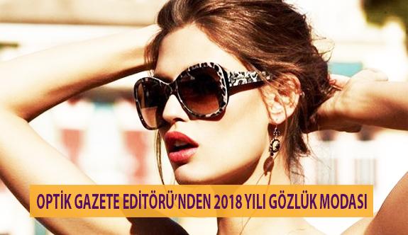 Optik Gazete Editörü'nden 2018 Yılı Gözlük Modası