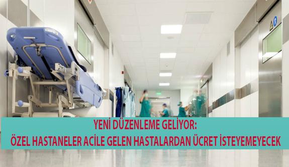 Özel Hastaneler Acile Gelen Hastalardan Ücret İsteyemeyecek!