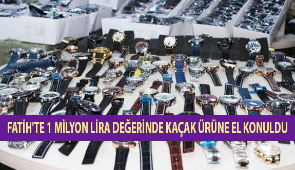 Fatih'te 1 Milyon Lira Değerinde Kaçak Ürüne El Konuldu!
