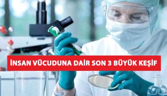 İnsan Vücuduna Dair Son 3 Büyük Keşif