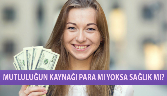 Mutluluğun Kaynağı Para Mı Yoksa Sağlık Mı?
