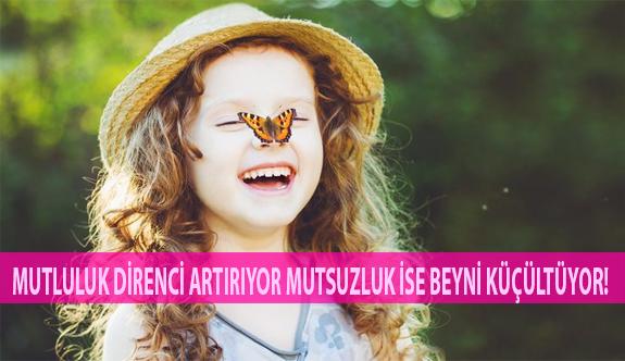 Mutluluk Direnci Artırıyor Mutsuzluk İse Beyni Küçültüyor!