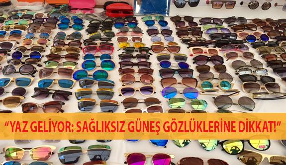 Yaz Geliyor: Sağlıksız Güneş Gözlüklerine Dikkat!