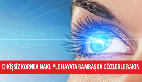 Dikişsiz Kornea Nakliyle Hayata Bambaşka Gözlerle Bakın!