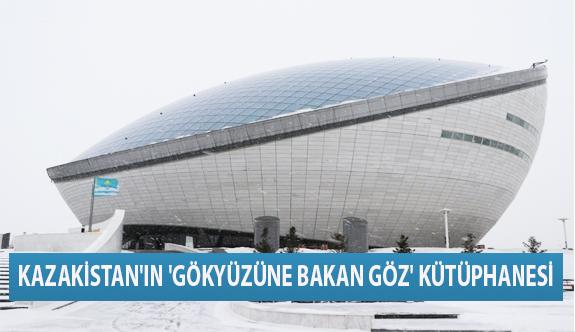 Kazakistan'ın 'Gökyüzüne Bakan Göz' Kütüphanesi