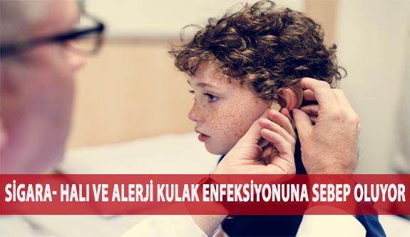 Sigara- Halı ve Alerji Kulak Enfeksiyonuna Sebep Oluyor