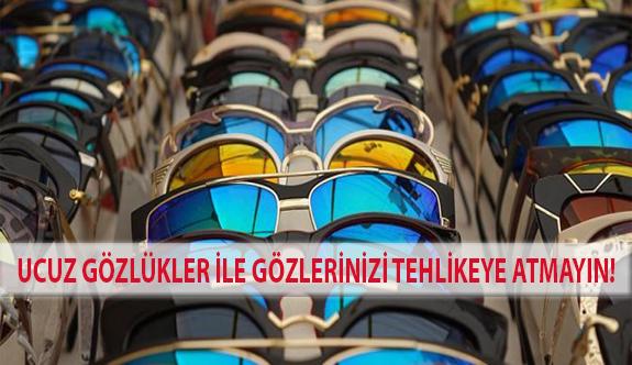 Ucuz Gözlükler İle Gözlerinizi Tehlikeye Atmayın!