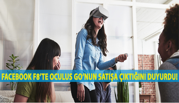 Facebook F8'te Oculus Go'nun Satışa Çıktığını Duyurdu!