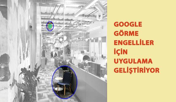 Google Görme Engelliler İçin Uygulama Geliştiriyor