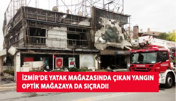 İzmir'de Yatak Mağazasında Çıkan Yangın Optik Mağazaya da Sıçradı!