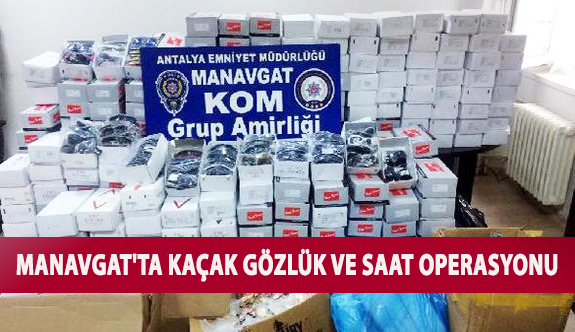 Manavgat'ta Kaçak Gözlük ve Saat Operasyonu