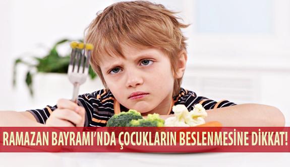 Ramazan Bayramı'nda Çocukların Beslenmesine Dikkat!
