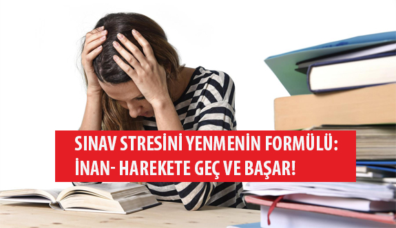 Sınav Stresini Yenmenin Formülü: İnan- Harekete Geç ve Başar!