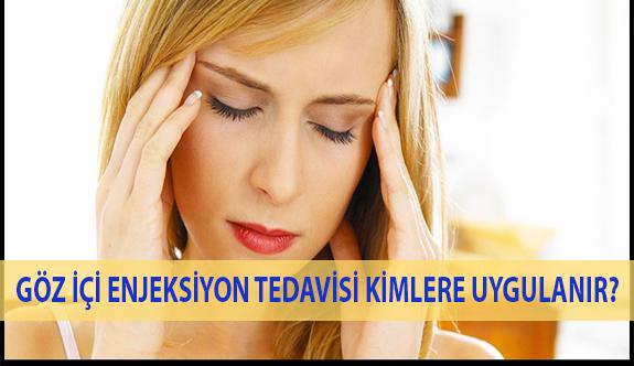 Göz içi Enjeksiyon Tedavisi Kimlere Uygulanır?