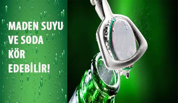 Maden Suyu ve Soda Kör Edebilir!