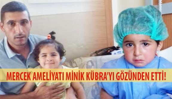 Mercek Ameliyatı Minik Kübra'yı Gözünden Etti!