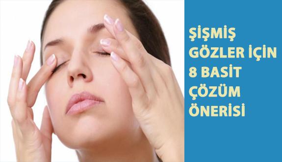 Şişmiş Gözler İçin 8 Basit Çözüm Önerisi