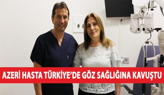 Azeri Hasta Türkiye'de Göz Sağlığına Kavuştu