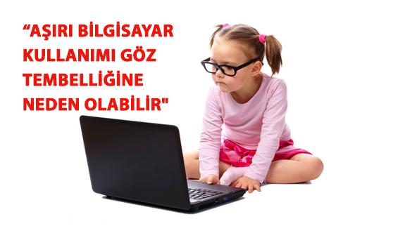 """""""Çocuklarda Aşırı Bilgisayar Kullanımı Göz Tembelliğine Neden Olabilir"""""""