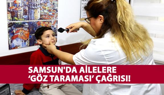 Samsun'da Ailelere 'Göz Taraması' Çağrısı!