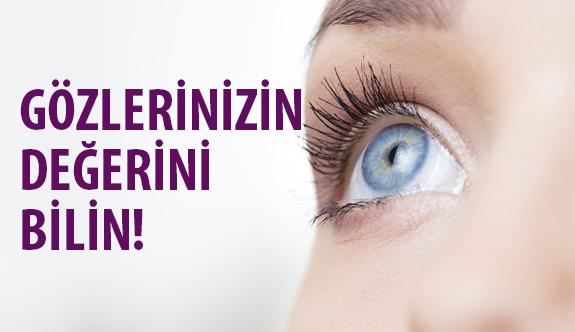 Gözlerinizin Değerini Bilin!