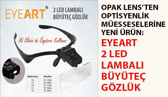 Opak Lens'ten Optisyenlik Müesseselerine Yeni Ürün: EYEART 2 LED Lambalı Büyüteç Gözlük