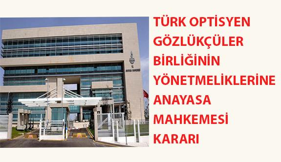 Türk Optisyen Gözlükçüler Birliğinin Yönetmeliklerine Anayasa Mahkemesi Kararı