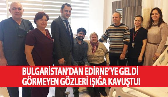 Bulgaristan'dan Edirne'ye Geldi Görmeyen Gözleri Işığa Kavuştu!