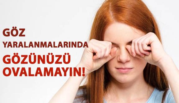 Göz Yaralanmalarında Gözünüzü Sakın Ovalamayın!