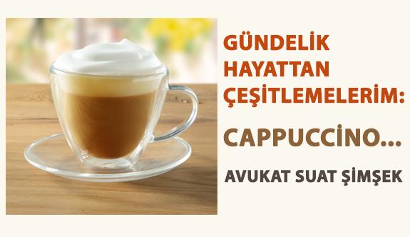 Gündelik Hayattan Çeşitlemelerim: Cappuccino...