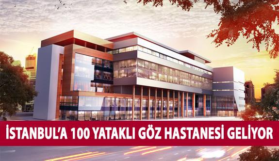 İstanbul'a 100 Yataklı Göz Hastanesi Geliyor
