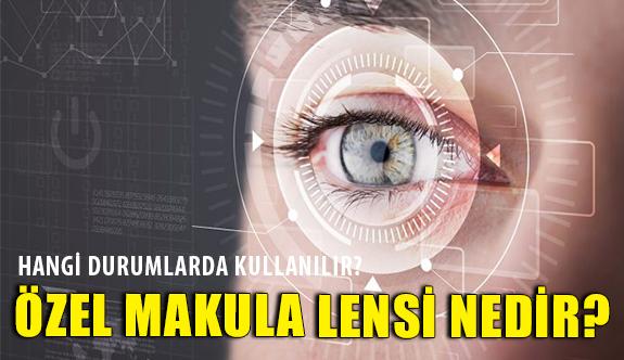 Özel Makula Lensi Nedir?