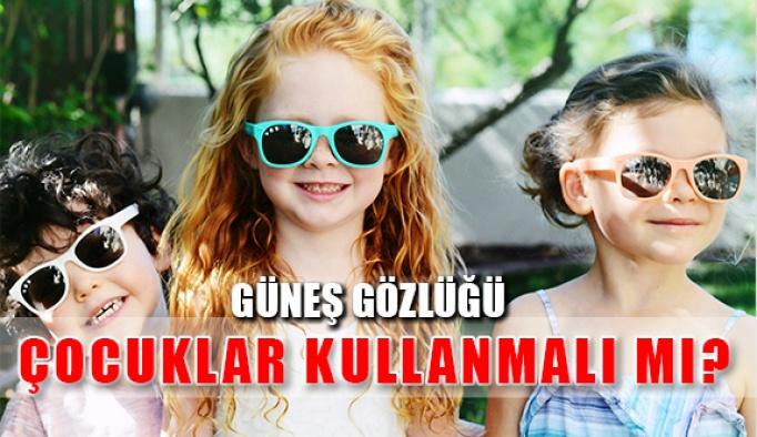 Çocuklar Güneş Gözlüğü Kullanmalı mı?