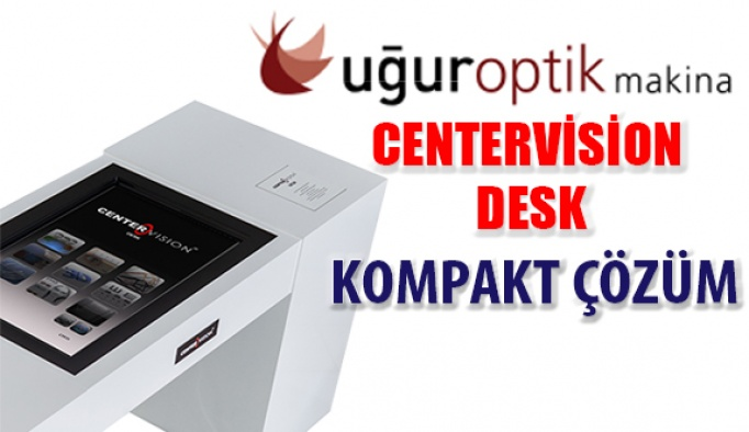 "Uğur Optik'ten Bir İlk ""Centervision Desk """