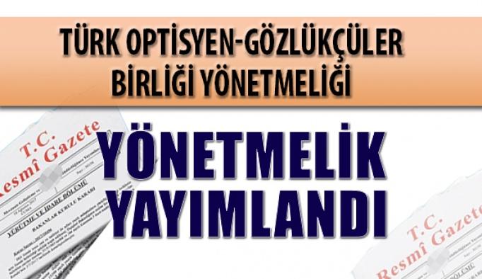 Türk Optisyen-Gözlükçüler Birliği Yönetmeliği Resmi Gazete'de Yayımlandı