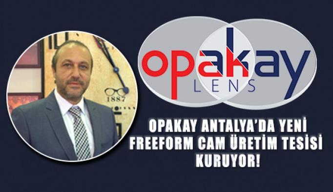 OPAKAY Antalya'da Yeni FreeForm Cam Üretim Tesisi Kuruyor