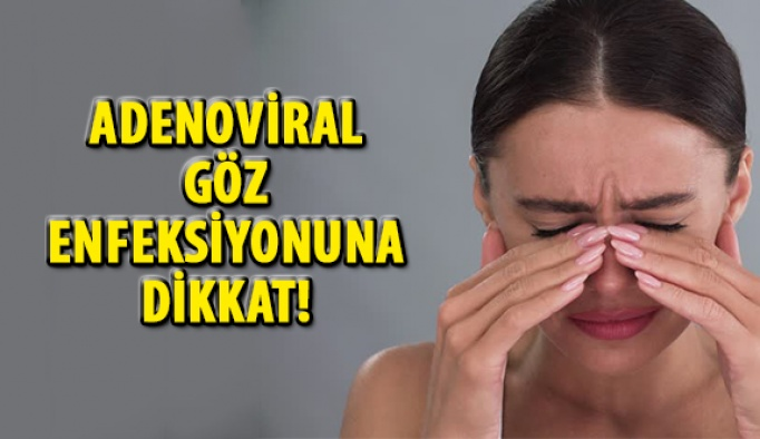 Adenoviral Göz Enfeksiyonuna Dikkat!