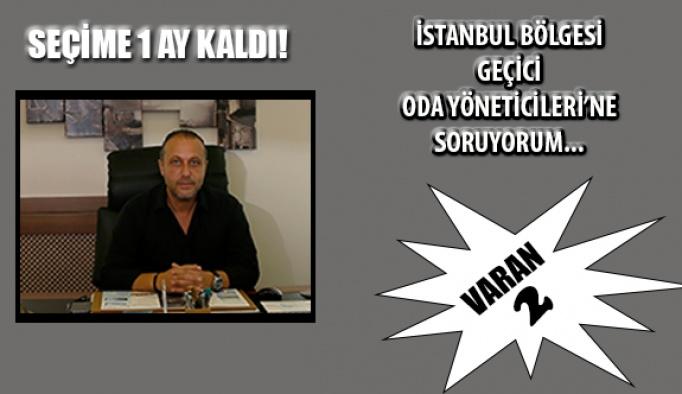 İstanbul Bölgesi Geçici Oda Yöneticileri'ne Soruyorum…