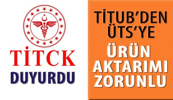 TİTCK' dan Duyuru! TİTUBB' den ÜTS' ye Ürün Aktarımı Artık Zorunlu