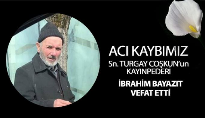Turgay Coşkun'un Kayınpederi İbrahim Bayazıt Vefat Etti