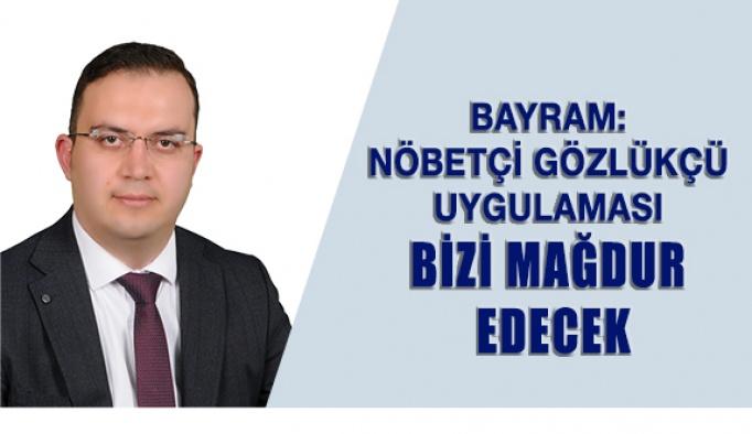 Mehmet Bayram: Nöbetçi Gözlükçü Uygulaması Bizi Mağdur Edecek