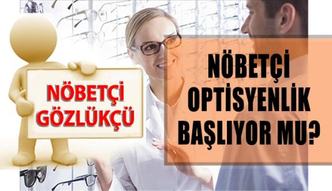 Nöbetçi Gözlükçü Uygulaması Başlıyor mu?