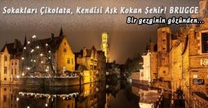 Sokakları Çikolata, Kendisi Aşk Kokan Şehir! BRUGGE