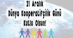 """""""21 Aralık Dünya Kooperatifçilik Günü """" Kutlu Olsun!"""