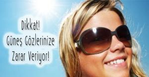 Dikkat! Güneş Gözlerinize Zarar Veriyor!