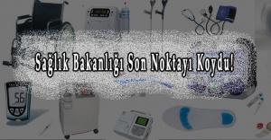 Sağlık Bakanlığı Son Noktayı Koydu! Tıbbi Cihazlar Sadece İki Yerde Satılabilecek