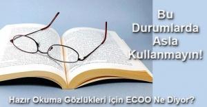 Hazır Okuma Gözlükleri için ECOO Ne Diyor?